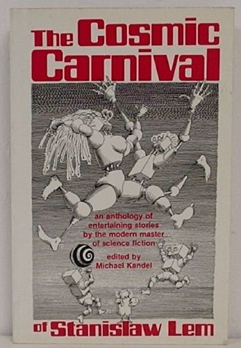 The Cosmic Carnival of Stanislaw Lem : An Anthology of Entertaining Stories by the Modern Master of Science Fiction, Stanislaw Lem