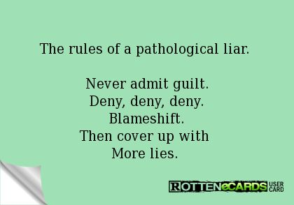 Rottenecards - The rules of a pathological liar. Never admit guilt. Deny, deny, deny. Blameshift. Then cover up with More lies.