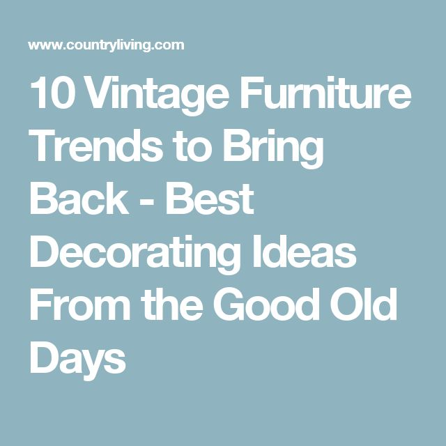 10 Vintage Furniture Trends to Bring Back - Best Decorating Ideas From the Good Old Days