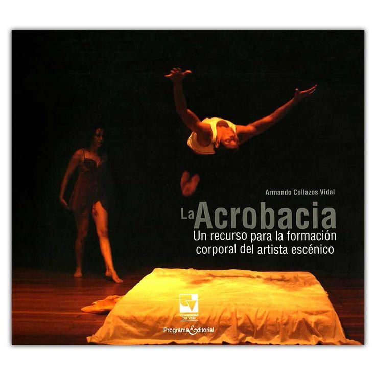 La acrobacia, un recurso para la formación corporal del artista escénico  – Armando Collazos Vidal - Universidad del Valle  http://www.librosyeditores.com/tiendalemoine/4174-la-acrobacia-un-recurso-para-la-formacion-corporal-del-artista-escenico--9789587651041.html  Editores y distribuidores