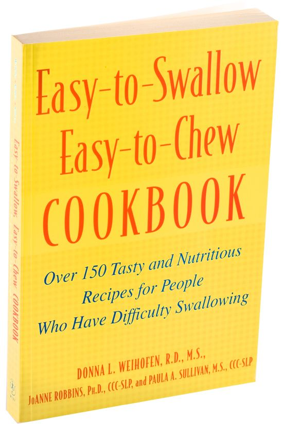 Easy-To-Swallow, Easy-To-Chew Cookbook- Delicious and nourishing recipes that are easy to eat and swallow.