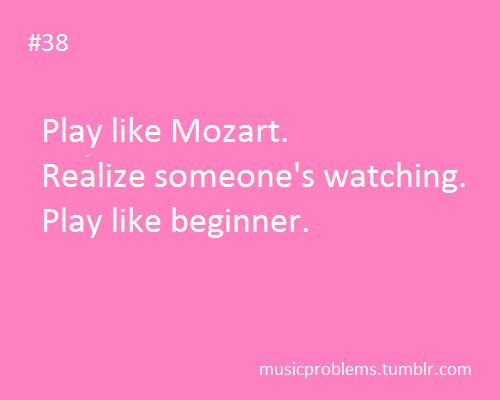 yup and the worst is when some brags about u and they ask u to play but you have NOTHING MEMORIZED!