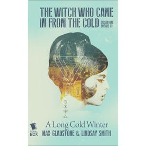 The Witch Who Came in from the Cold - Ep. 1 by Lindsay Smith, Max Gladstone, Cassandra Rose Clarke & Ian Tregillis
