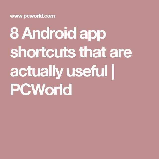 8 Android app shortcuts that are actually useful Android