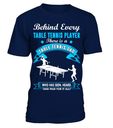 # Behind Table Tennis Player There Is A Dad Tshirt .  Behind Table Tennis Player There Is A Dad TshirtBehind Every Table Tennis Player There Is A Table Tennis Dad Father's Day Tshirt 2017, Behind, Best, Dad, Daddy, Daughter, Day, Every, Fathers, Friend, Funny, Gift, Humor, Is, Legend, Life, Papa, Player, Son, Table, Tennis, There, Tshirt