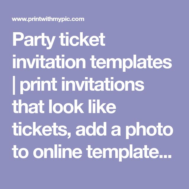 Party ticket invitation templates | print invitations that look like tickets, add a photo to online templates for free