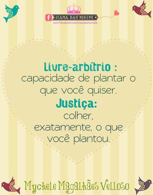 Livre-arbítrio: capacidade de plantar o que você quiser. Justiça: colher exatamente, o que você plantou.