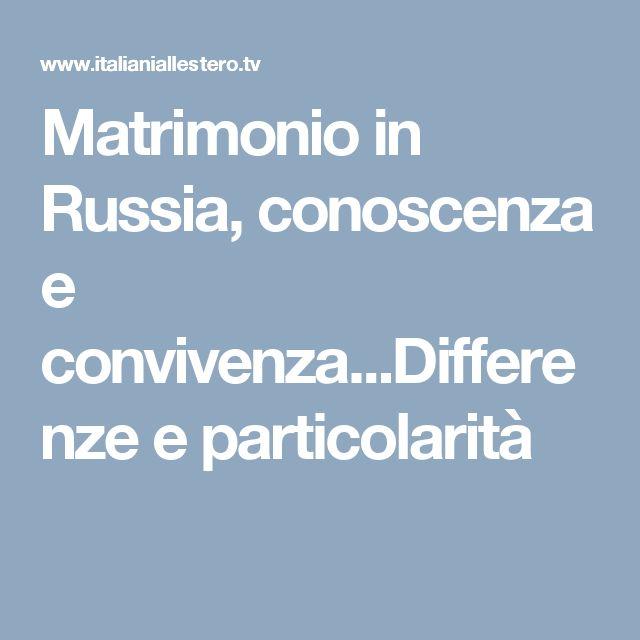 Matrimonio in Russia, conoscenza e convivenza...Differenze e particolarità