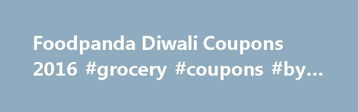 Foodpanda Diwali Coupons 2016 #grocery #coupons #by #mail http://coupons.remmont.com/foodpanda-diwali-coupons-2016-grocery-coupons-by-mail/  #online food vouchers # Foodpanda Voucher Code Order yummy food online with Foodpanda Are you a die-hard foodie who loves to drool over yummy dishes? Then, you must definitely try Foodpanda which will give you a list of cool and budget-friendly restaurants near your locality. You can place your order online and get your food delivered at your doorstep…