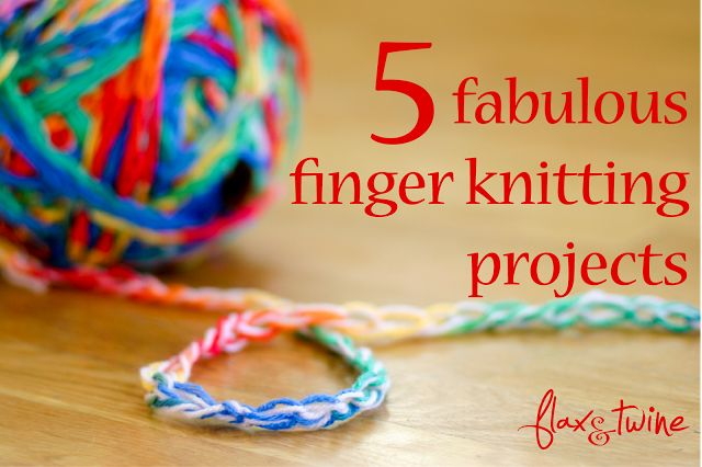 flax & twine: 5 Fabulous Finger Knitting Projects Really inspiring projects - definitely not your standard scarf or pot-holder!