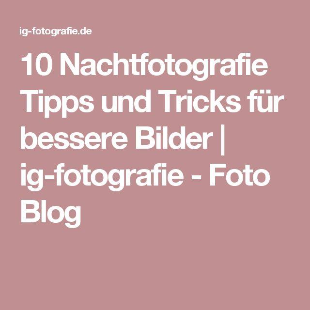 10 Nachtfotografie Tipps und Tricks für bessere Bilder | ig-fotografie - Foto Blog