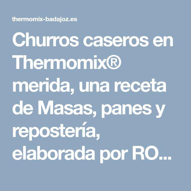 Churros caseros en Thermomix® merida, una receta de Masas, panes y repostería, elaborada por ROCIO GALLEGO FERNANDEZ. Descubre las mejores recetas de Blogosfera Thermomix® Badajoz