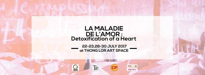 Thong Lor Art Space – La Maladie De L'amor – Detexification of a Heart