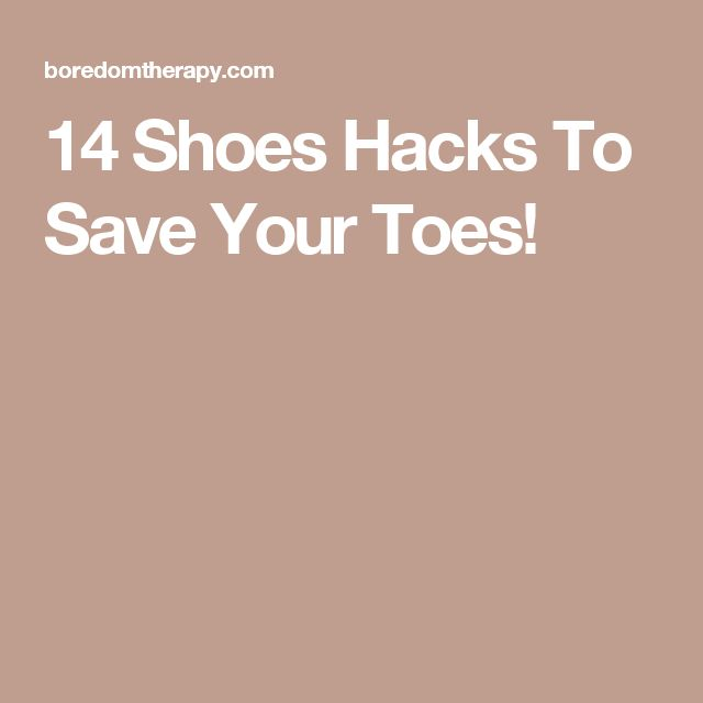 14 Shoes Hacks To Save Your Toes!