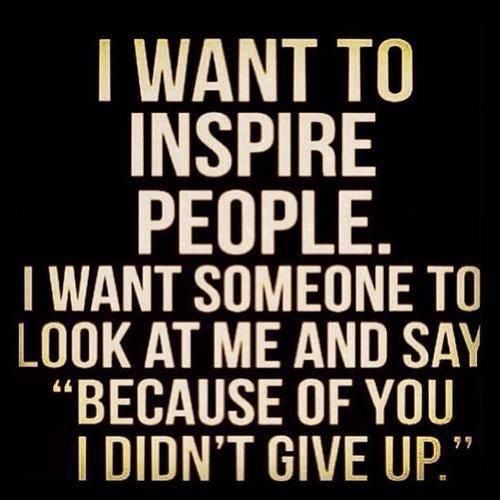 "I want to inspire people.  I want someone to look at me and say ""because of you I didn't give up"" Suicide awareness week"