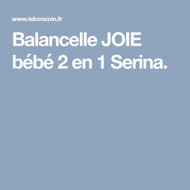 Balancelle JOIE bébé 2 en 1 Serina.