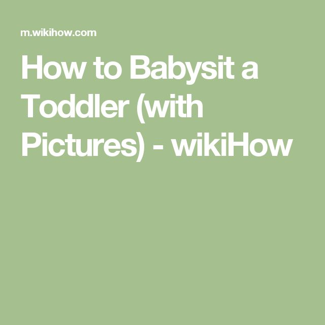 How to Babysit a Toddler (with Pictures) - wikiHow