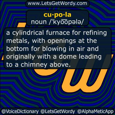 cupola 02/03/2016 GFX Definition of the Day cu·po·la noun /ˈkyo͞opələ/ a small dome, especially a small dome on a #drum on top of a larger dome, adorning a roof or ceiling. a cylindrical furnace for refining metals, with openings at the bottom for #blowing in air and originally with a #dome leading to a #chimney above. #LetsGetWordy #dailyGFXdef #cupola