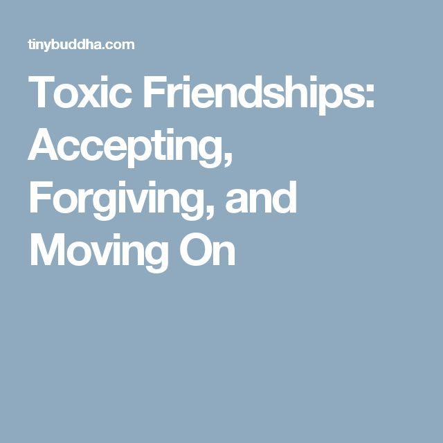 Toxic Friendships: Accepting, Forgiving, and Moving On