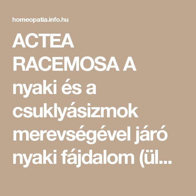 ACTEA RACEMOSA  A nyaki és a csuklyásizmok merevségével járó nyaki fájdalom (ülő foglalkozásúak, pl. számítógépen dolgozók