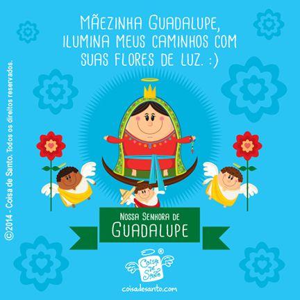 Dia de NOSSA SENHORA DE GUADALUPE, Padroeira do México e da América Latina!