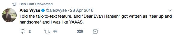 best way to describe DEH tbh. Dear Evan Hansen. Talk to text. Tear up and handsome.