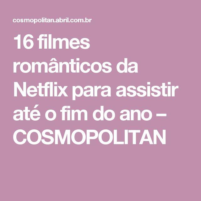 16 filmes românticos da Netflix para assistir até o fim do ano – COSMOPOLITAN