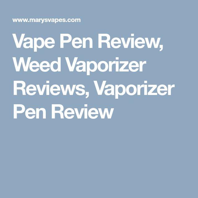 Vape Pen Review, Weed Vaporizer Reviews, Vaporizer Pen Review