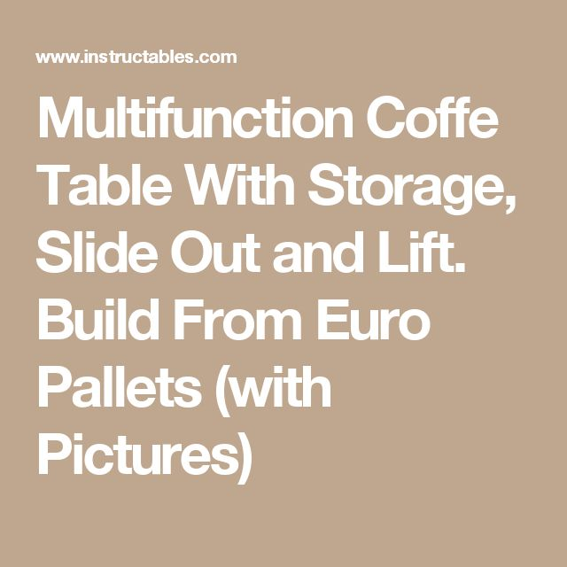 Multifunction Coffe Table With Storage, Slide Out and Lift. Build From Euro Pallets (with Pictures)