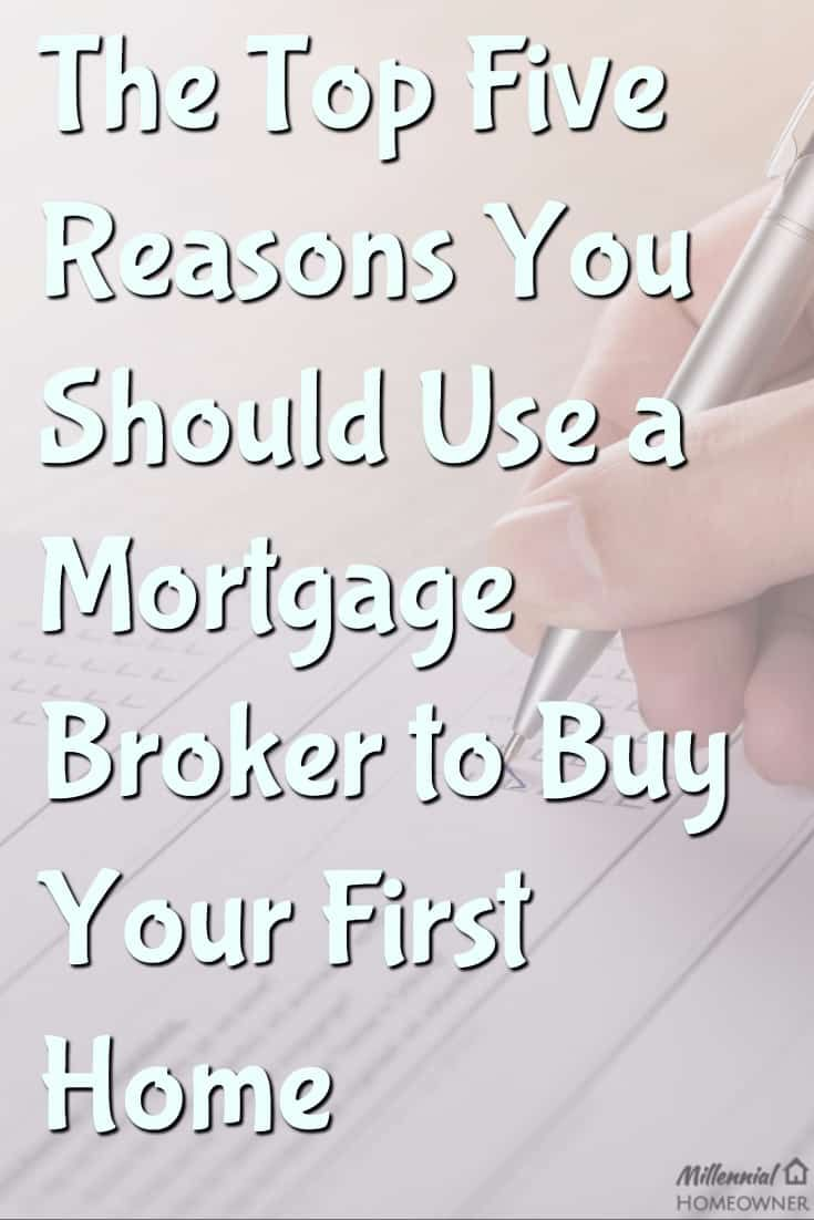 The Top Five Reasons You Should Use a Mortgage Broker to Buy Your First Home | Millennials | First Time Home Buyer | Mortgage | Mortgage Broker |