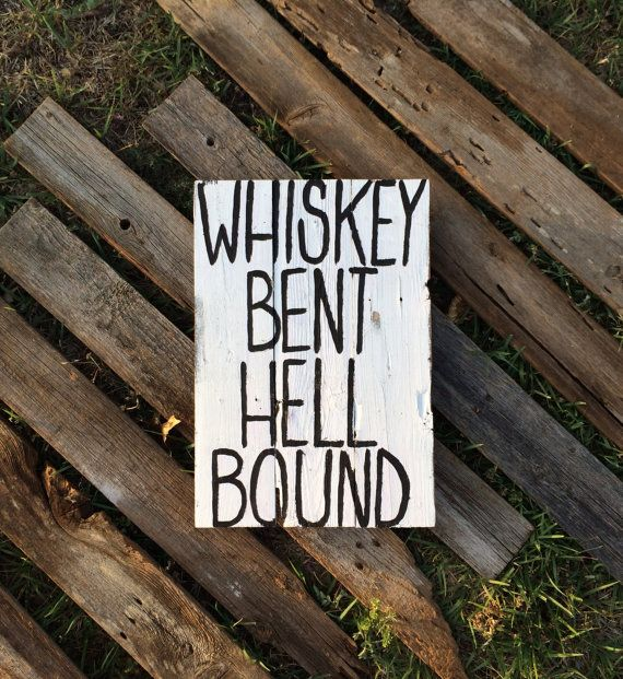 Rustic Style Whiskey Bent Hell Bound Sign Using Recycled Salvaged Wood On Etsy