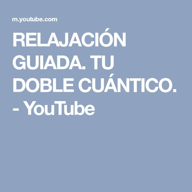 RELAJACIÓN GUIADA. TU DOBLE CUÁNTICO. - YouTube