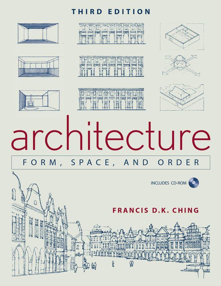 Francis Ching D. K., Architecture form, space and order  Versión ingles, para controlar las dudosas traducciones en español.