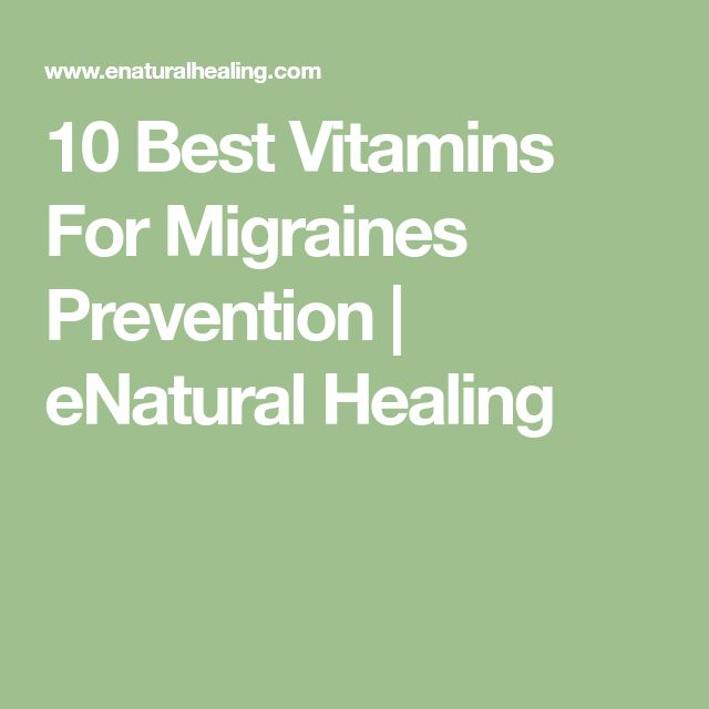 10 Best Vitamins For Migraines Prevention | eNatural Healing