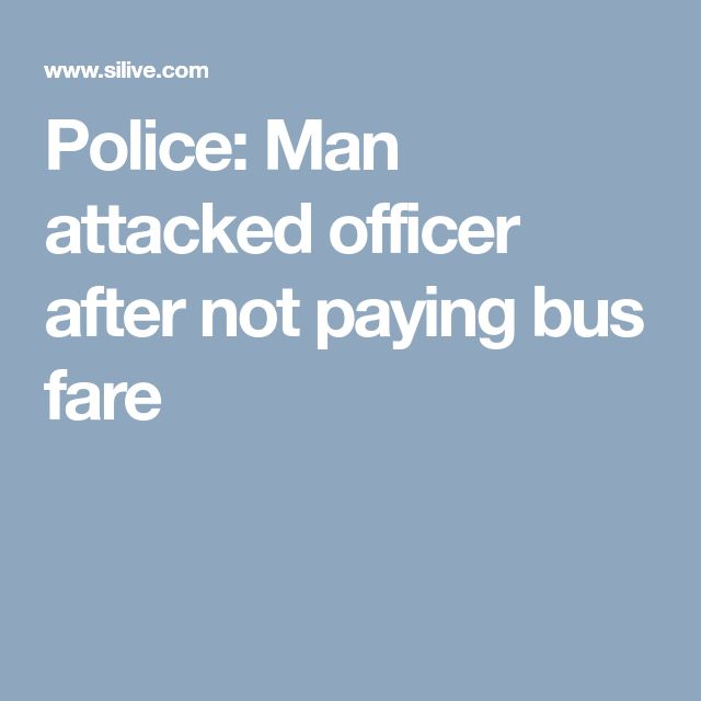 Police: Man attacked officer after not paying bus fare