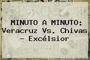 http://tecnoautos.com/wp-content/uploads/imagenes/tendencias/thumbs/minuto-a-minuto-veracruz-vs-chivas-excelsior.jpg Veracruz vs Chivas. MINUTO A MINUTO: Veracruz vs. Chivas - Excélsior, Enlaces, Imágenes, Videos y Tweets - http://tecnoautos.com/actualidad/veracruz-vs-chivas-minuto-a-minuto-veracruz-vs-chivas-excelsior/