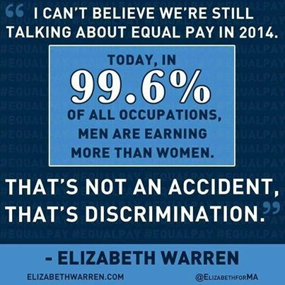 Elizabeth Warren is someone who believes in the equal pay of men and women. Her quote here describes that because men and women are still not earning the same amount, there is something wrong with our country's labor system.