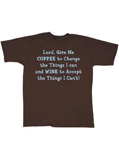 Lord Give Me Coffee To Change and Wine To Accept T-Shirt