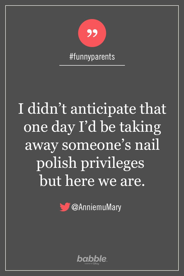 "Parenting Quote: ""I didn't anticipate that one day I'd be taking away someone's nail polish privileges but here we are."" — AnniemuMary #funnyparents"