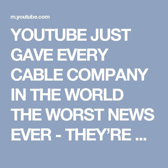 YOUTUBE JUST GAVE EVERY CABLE COMPANY IN THE WORLD THE WORST NEWS EVER - THEY'RE DONE! - YouTube