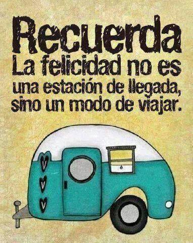 Recuerda, la felicidad no es una estación de llegada.....