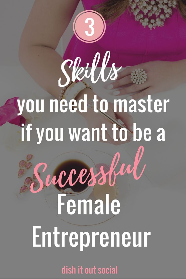 3 skills you need to become a successful female entrepreneur. Girlboss guide to mastering your business.