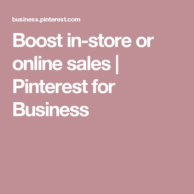 Boost in-store or online sales | Pinterest for Business