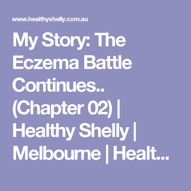 My Story: The Eczema Battle Continues.. (Chapter 02) | Healthy Shelly | Melbourne | Health Club