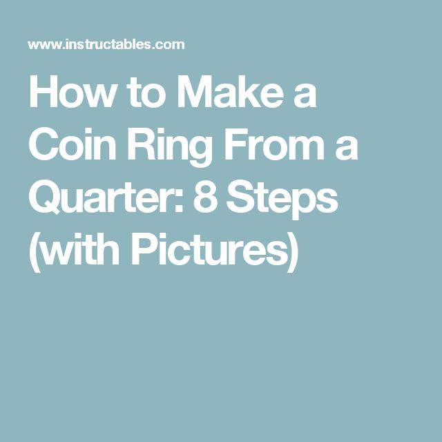 How to Make a Coin Ring From a Quarter: 8 Steps (with Pictures)