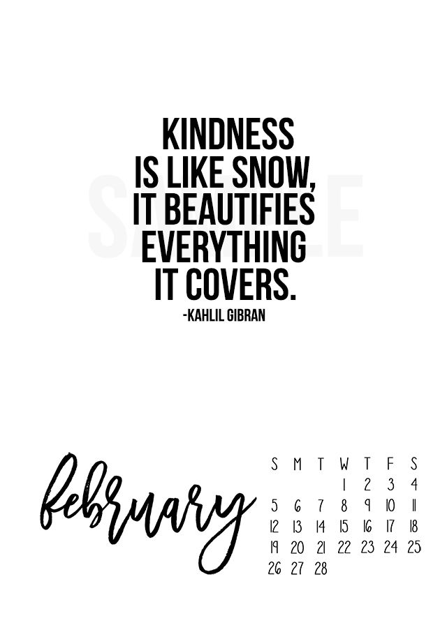 """2017 February Calendar. Free printable with a great inspirational quote: """"Kindness is like snow, it beautifies everything it covers."""" Print yours at livelaughrowe.com"""