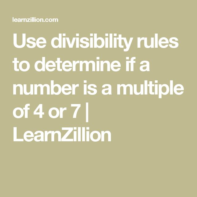 Use divisibility rules to determine if a number  is a multiple of 4 or 7 | LearnZillion