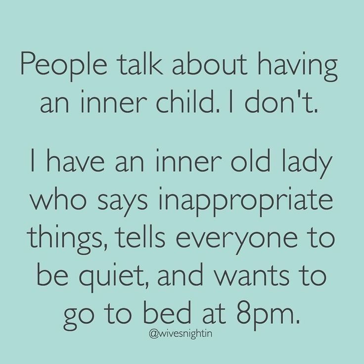People talk about having an inner child. I don't. I have an inner old lady who says inappropriate things, tells everyone to be quiet, and wants to go to bed at 8pm. funny, quotes, humor, mom, momlife, wivesnightin