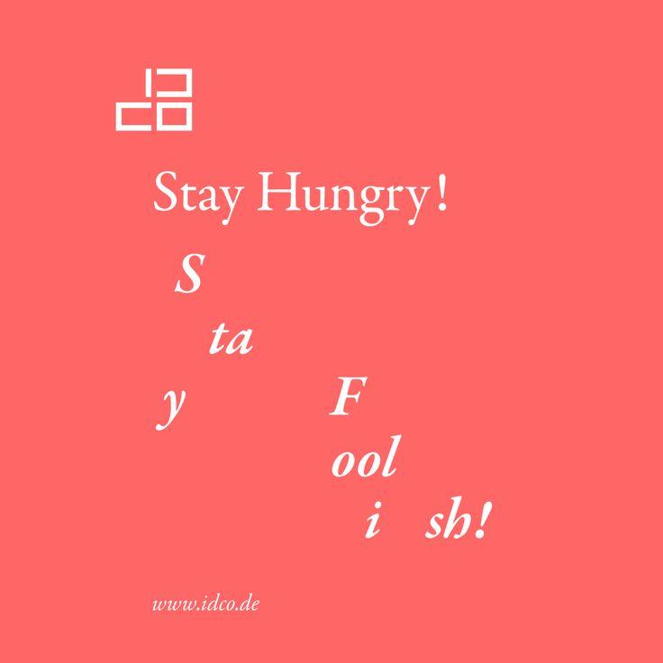 Stay #Hungry - Stay #Foolish ! #life #idco www.idco.de