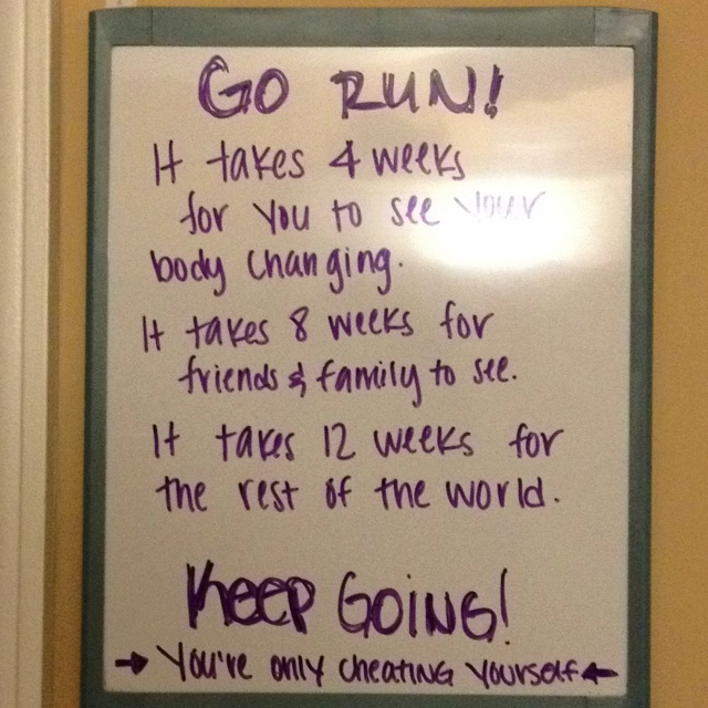 I have this by my door. So every time I walk out that door to go run I know there's a reason in forcing myself to wake up at 5AM to go run. You're only cheating yourself.: Good Quotes